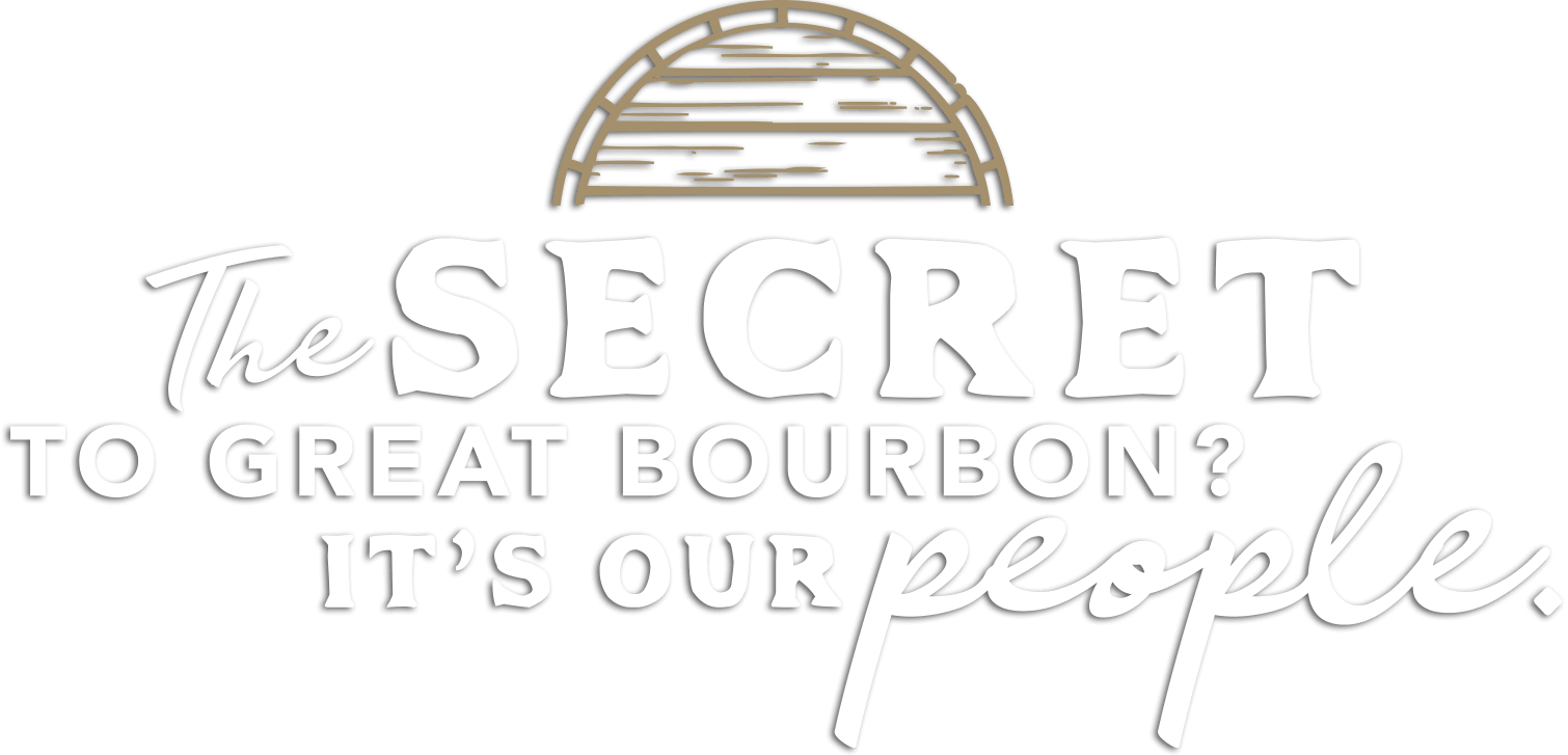 The Secret to great bourbon? It's our people.